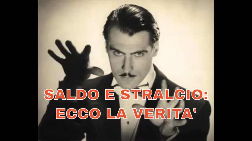 SALDO E STRALCIO: ECCO LA VERITA'