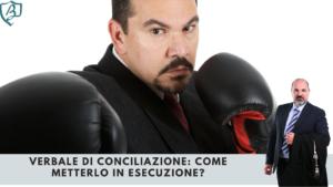 Verbale di conciliazione: come metterlo in esecuzione